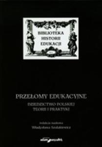 Przełomy Edukacyjne. Dziedzictwo Polskiej Teorii I Praktyki - 2839236715