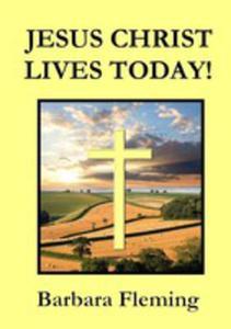 Jesus Christ Lives Today! - 2852917523