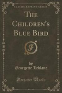 The Children's Blue Bird (Classic Reprint) - 2853013480