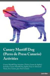 Canary Mastiff Dog Perro De Presa Canario Activities Canary Mastiff Dog Activities (Tricks, Games &...