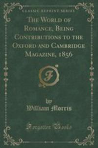 The World Of Romance, Being Contributions To The Oxford And Cambridge Magazine, 1856 (Classic Reprint) - 2853065603
