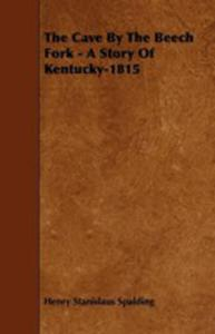 The Cave By The Beech Fork - A Story Of Kentucky-1815 - 2861328713