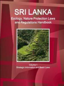 Sri Lanka Ecology, Nature Protection Laws And Regulations Handbook Volume 1 Strategic Information And Basic Laws - 2853978736