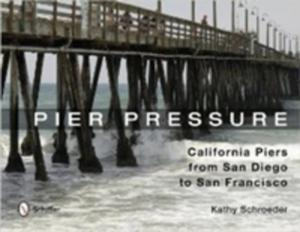 Pier Pressure: California Piers From San Diego To San Francisco - 2839887377