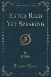 Ester Ried Yet Speaking (Classic Reprint) - 2854799515