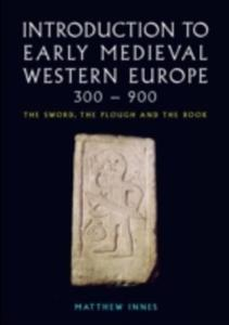 An Introduction To Early Medieval Western Europe, 300 - 900 - 2860082737