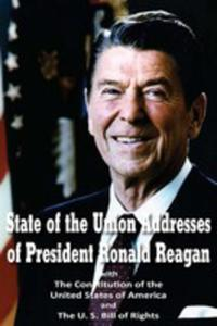 State Of The Union Addresses Of President Ronald Reagan With The Constitution Of The United States Of America And Bill Of Rights - 2849957592