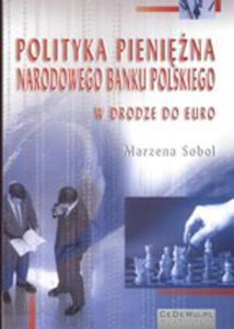 Polityka Pieniężna Narodowego Banku Polskiego W Drodze Do Euro - 2843672920
