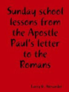 Sunday School Lessons From The Apostle Paul's Letter To The Romans - 2849003227