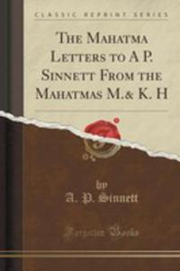 The Mahatma Letters To A P. Sinnett From The Mahatmas M.& K. H (Classic Reprint) - 2852952182