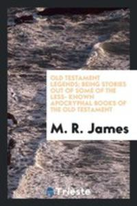 Old Testament Legends; Being Stories Out Of Some Of The Less- Known Apocryphal Books Of The Old Testament - 2856363942