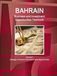 Bahrain Business And Investment Opportunities Yearbook Volume 1 Strategic, Practical Information And Opportunities - 2860658950