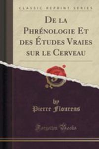 De La Phrénologie Et Des Études Vraies Sur Le Cerveau (Classic Reprint) - 2855695674