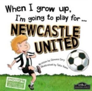 When I Grow Up I'm Going To Play For Newcastle - 2849931283