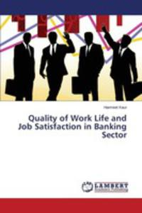 Quality Of Work Life And Job Satisfaction In Banking Sector - 2860636269