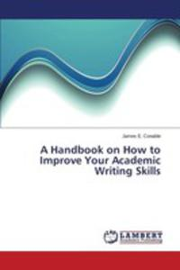 A Handbook On How To Improve Your Academic Writing Skills - 2857255615