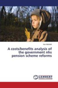 A Costs/benefits Analysis Of The Government Nhs Pension Scheme Reforms - 2857268329