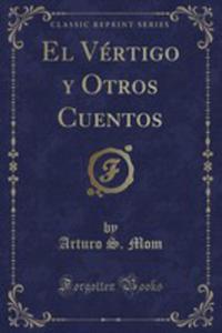 El Vértigo Y Otros Cuentos (Classic Reprint) - 2854005209