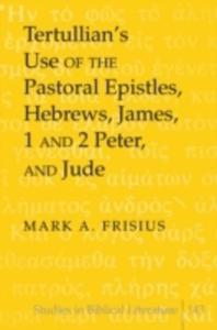Tertullian's Use Of The Pastoral Epistles, Hebrews, James, 1 And 2 Peter, And Jude - 2840401380