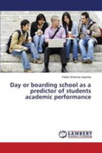 Day Or Boarding School As A Predictor Of Students Academic Performance - 2857254793