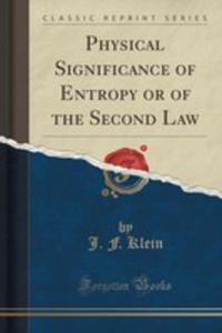 Physical Significance Of Entropy Or Of The Second Law (Classic Reprint) - 2852954043