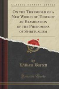 On The Threshold Of A New World Of Thought An Examination Of The Phenomena Of Spiritualism (Classic Reprint) - 2854720624