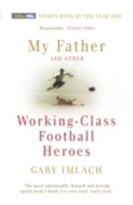 My Father And Other Working Class Football Heroes - 2845333574