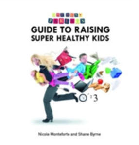 The Busy Parent Guide To Super Healthy Kids - 2840408836