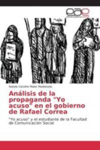 """Análisis De La Propaganda """"Yo Acuso"""" En El Gobierno De Rafael Correa - 2871209791"""