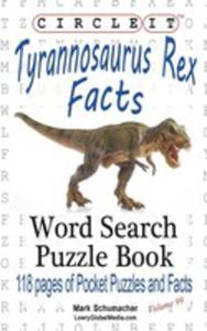 Circle It, Tyrannosaurus Rex Facts, Word Search, Puzzle Book - 2853964724