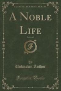 A Noble Life, Vol. 1 Of 2 (Classic Reprint) - 2854032213
