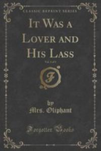 It Was A Lover And His Lass, Vol. 1 Of 3 (Classic Reprint) - 2854035356