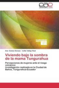 Viviendo Bajo La Sombra De La Mama Tungurahua - 2857218515