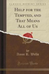 Help For The Tempted, And That Means All Of Us (Classic Reprint) - 2854714714