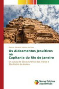 Os Aldeamentos Jesuíticos Na Capitania Do Rio De Janeiro - 2857262425