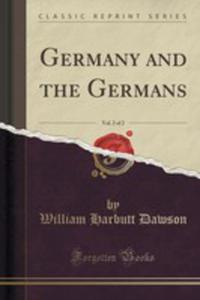 Germany And The Germans, Vol. 2 Of 2 (Classic Reprint) - 2853066995