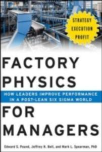 Factory Physics For Managers: How Leaders Improve Performance In A Post - Lean Six Sigma World - 2840017517