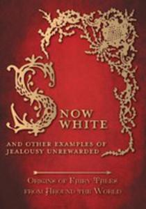 Snow White - And Other Examples Of Jealousy Unrewarded (Origins Of Fairy Tales From Around The World) - 2855750356