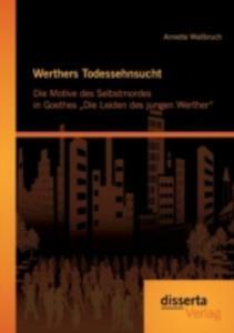 Werthers Todessehnsucht: Die Motive Des Selbstmordes In Goethes Die Leiden Des Jungen Werther - 2860346001