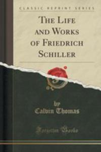 The Life And Works Of Friedrich Schiller (Classic Reprint) - 2852890739