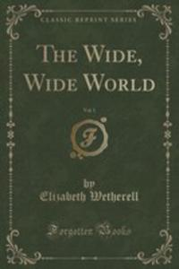 The Wide, Wide World, Vol. 1 (Classic Reprint) - 2855193687