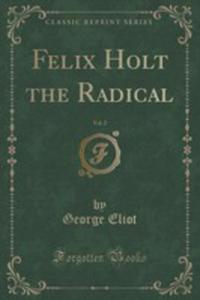 Felix Holt The Radical, Vol. 2 (Classic Reprint) - 2860962508