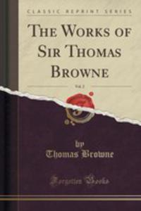 The Works Of Sir Thomas Browne, Vol. 2 (Classic Reprint) - 2853046997
