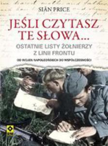 Jeśli Czytasz Te Słowa... Ostatnie Listy Żołnierzy Z Linii Frontu - 2839690404