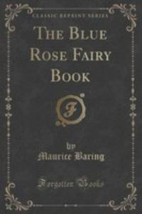 The Blue Rose Fairy Book (Classic Reprint) - 2854818049