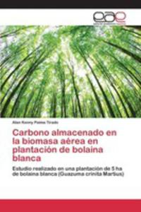 Carbono Almacenado En La Biomasa Aérea En Plantación De Bolaina Blanca - 2857269707