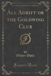 All Adrift Or The Goldwing Club (Classic Reprint) - 2855198521