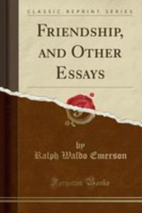 Friendship, And Other Essays (Classic Reprint) - 2854800161