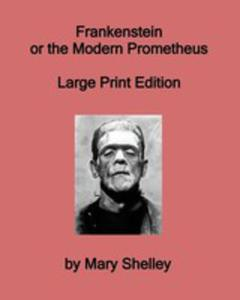 Frankenstein Or The Modern Prometheus - Large Print Edition - 2855772029