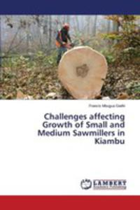Challenges Affecting Growth Of Small And Medium Sawmillers In Kiambu - 2860677120